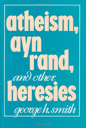 Atheism, Ayn Rand, and Other Heresies  N/A 9780879755775 Front Cover