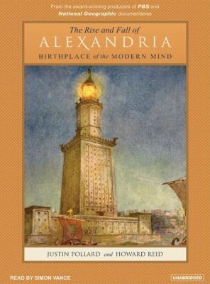 The Rise And Fall of Alexandria: Birthplace of the Modern Mind  2006 9781400132775 Front Cover