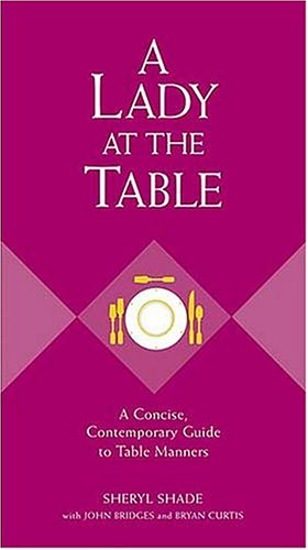 Lady at the Table A Concise, Contemporary Guide to Table Manners  2004 9781401601775 Front Cover