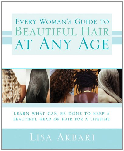 Every Woman's Guide to Beautiful Hair at Any Age Learn What Can Be Done to Keep a Beautiful Head of Hair for a Lifetime  2007 9781402208775 Front Cover