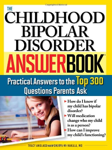 Childhood Bipolar Disorder Practical Answers to the Top 300 Questions Parents Ask  2008 9781402211775 Front Cover