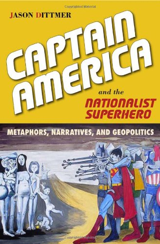 Captain America and the Nationalist Superhero Metaphors, Narratives, and Geopolitics  2013 edition cover