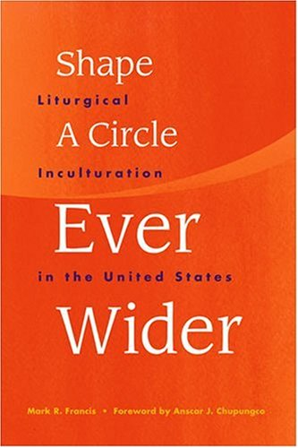 Shape a Circle Ever Wider Liturgical Inculturation in the United States  2000 edition cover