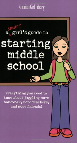 Smart Girl's Guide to Starting Middle School Everything You Need to Know about Making the Grade, Staying Cool at a New School, and Juggling More Homework, More Teachers, and More Friends!  2004 edition cover