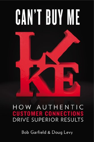 Can't Buy Me Like How Authentic Customer Connections Drive Superior Results  2014 edition cover