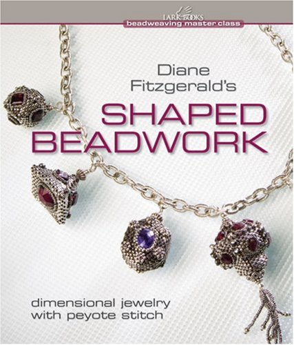 Shaped Beadwork Dimensional Jewelry with Peyote Stitch  2009 9781600592775 Front Cover