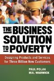 Business Solution to Poverty Designing Products and Services for Three Billion New Customers  2013 9781609940775 Front Cover