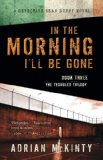 In the Morning I'll Be Gone   2014 (Unabridged) 9781616148775 Front Cover