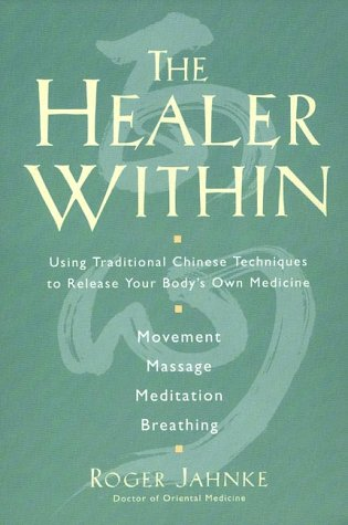 Healer Within Using Traditional Chinese Techniques to Release Your Body's Own Medicine *Movement *Massage *Meditation *Breathing  1999 edition cover