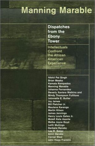 Dispatches from the Ebony Tower Intellectuals Confront the African American Experience  2000 9780231114776 Front Cover
