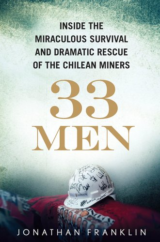 33 Men Inside the Miraculous Survival and Dramatic Rescue of the Chilean Miners  2011 edition cover