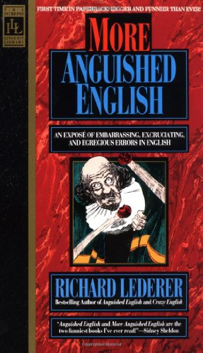 More Anguished English An Expose of Embarrassing Excruciating, and Egregious Errors in English N/A edition cover