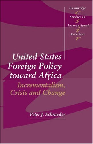 United States Foreign Policy toward Africa Incrementalism, Crisis and Change  1994 9780521466776 Front Cover