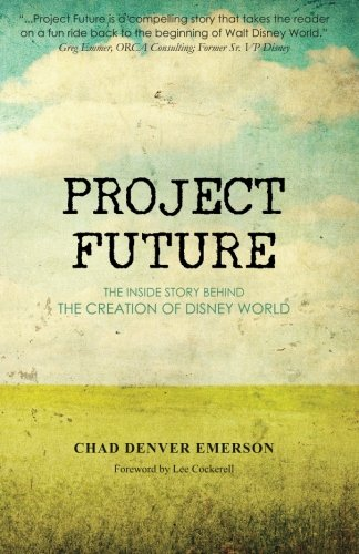 Project Future The Inside Story Behind the Creation of Disney World  2010 edition cover
