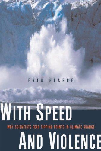 With Speed and Violence : Why Scientists Fear Tipping Points in Climate Change  2007 edition cover