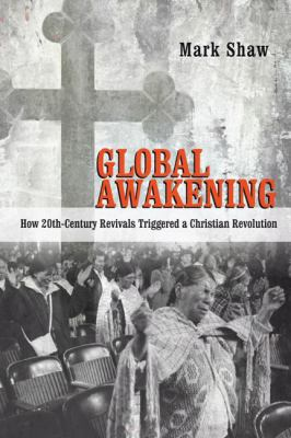 Global Awakening How 20th-Century Revivals Triggered a Christian Revolution  2010 9780830838776 Front Cover