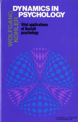 Dynamics in Psychology Vital Applications of Gestalt Psychology N/A 9780871402776 Front Cover