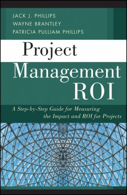 Project Management ROI A Step-by-Step Guide for Measuring the Impact and ROI for Projects  2012 9781118072776 Front Cover