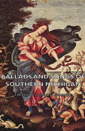 Ballads and Songs of Southern Michigan  2007 9781406753776 Front Cover