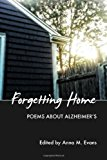 Forgetting Home Poems about Alzheimer's N/A 9781492765776 Front Cover