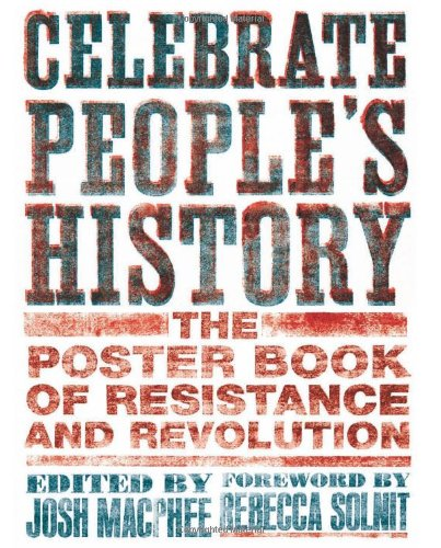 Celebrate People's History The Poster Book of Resistance and Revolution  2010 9781558616776 Front Cover