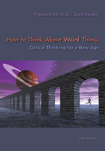 How to Think about Weird Things Critical Thinking for a New Age 6th 2011 edition cover
