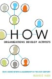 How Organizations Develop Activists Civic Associations and Leadership in the 21st Century  2014 edition cover