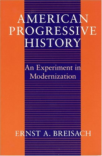 American Progressive History An Experiment in Modernization  1993 9780226072777 Front Cover