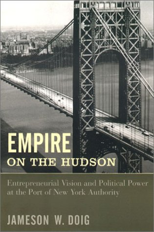 Empire on the Hudson Entrepreneurial Vision and Political Power at the Port of New York Authority  2001 edition cover