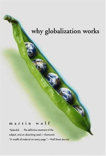 Why Globalization Works  2nd 2005 9780300107777 Front Cover
