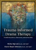 Trauma-Informed Drama Therapy Transforming Clinics, Classrooms, and Communities  2014 9780398087777 Front Cover