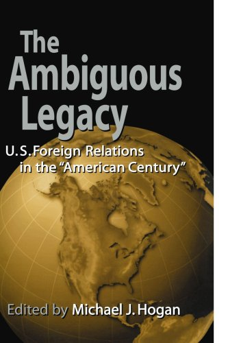 "Ambiguous Legacy U. S. Foreign Relations in the ""American Century""  1999 9780521779777 Front Cover"