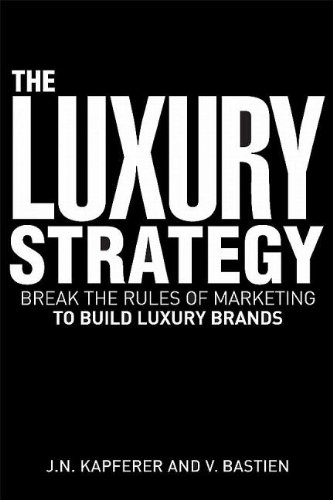 Luxury Strategy Break the Rules of Marketing to Build Luxury Brands  2009 9780749454777 Front Cover