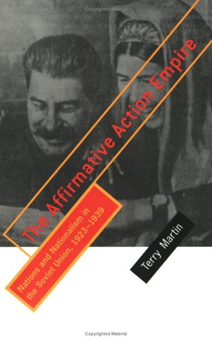Affirmative Action Empire Nations and Nationalism in the Soviet Union, 1923-1939  2001 9780801486777 Front Cover