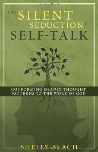 Silent Seduction of Self-Talk Conforming Deadly Thought Patterns to the Word of God  2009 edition cover