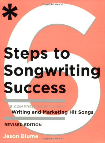 Six Steps to Songwriting Success, Revised Edition The Comprehensive Guide to Writing and Marketing Hit Songs  2008 (Revised) edition cover