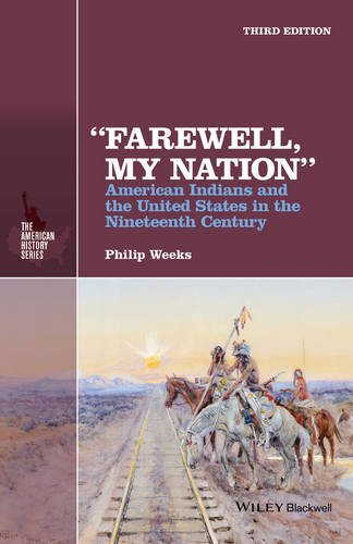 """""""Farewell, My Nation"""" American Indians and the United States in the Nineteenth Century 3rd 2016 9781118976777 Front Cover"""