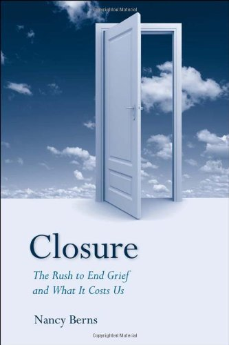 Closure The Rush to End Grief and What It Costs Us  2011 edition cover