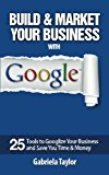 Build and Market Your Business with Google  N/A 9781490960777 Front Cover