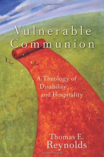 Vulnerable Communion A Theology of Disability and Hospitality  2008 edition cover