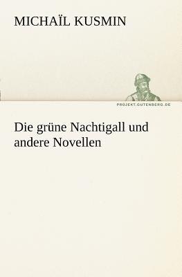 Die Gr�ne Nachtigall und Andere Novellen  N/A 9783842408777 Front Cover