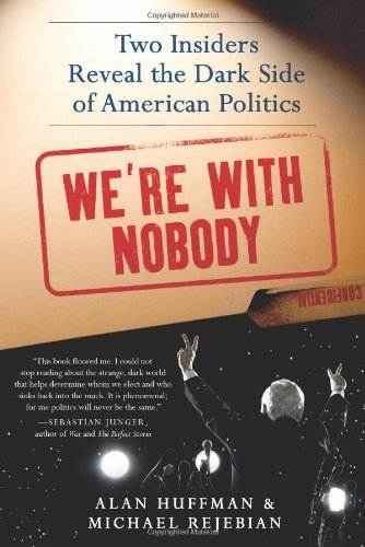 We're with Nobody Two Insiders Reveal the Dark Side of American Politics N/A 9780062015778 Front Cover
