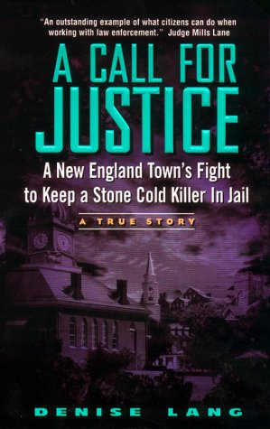 Call for Justice A New England Town's Fight to Keep a Stone Cold Serial Killer in Jail  2000 edition cover