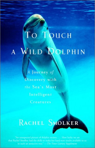 To Touch a Wild Dolphin A Journey of Discovery with the Sea's Most Intelligent Creatures N/A edition cover