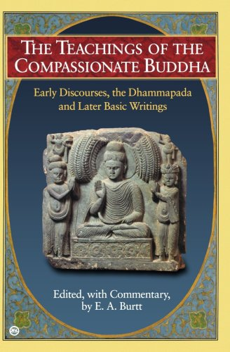 Teachings of the Compassionate Buddha Early Discourses, the Dhammapada and Later Basic Writing N/A edition cover