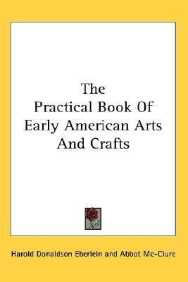 Practical Book of Early American Arts and Crafts N/A 9780548122778 Front Cover