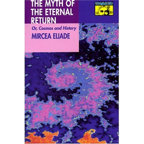 Myth of the Eternal Return Cosmos and History  1971 9780691017778 Front Cover