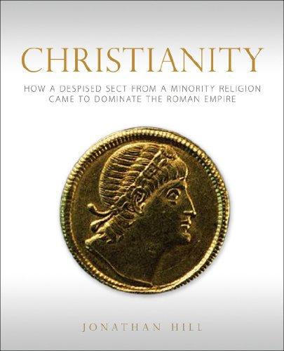Christianity How a Despised Sect from a Minority Religion Came to Dominate the Roman Empire N/A edition cover
