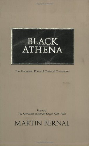 Black Athena The Afroasiatic Roots of Classical Civilization - The Fabrication of Ancient Greece, 1785-1985  1987 edition cover