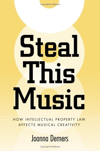 Steal This Music How Intellectual Property Law Affects Musical Creativity  2006 edition cover